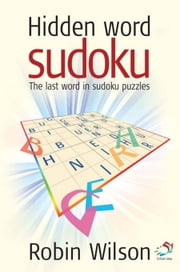 Hidden Word Sudoku: The Last Word in Sudoku Puzzles ebook by Wilson, Robin