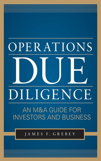 Operations Due Diligence: An M&A Guide for Investors and Business ebook by James F. Grebey