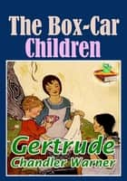 The Box-Car Children : Children's Literary - ( For Grades 2-6 ) ebook by Gertrude Chandler Warner