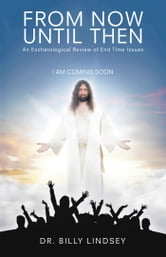 From Now Until Then - An Eschatological Review of End Time Issues ebook by Dr. Billy Lindsey