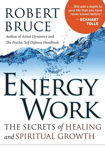 Energy Work: The Secrets of Healing and Spiritual Development ebook by Robert Bruce