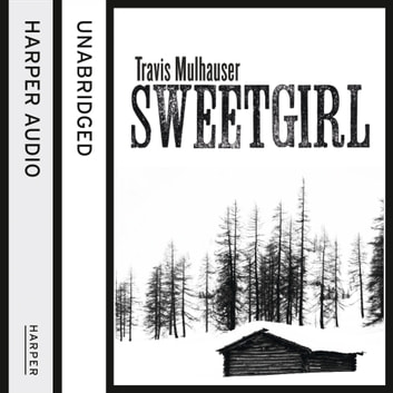 Sweetgirl audiobook by Travis Mulhauser