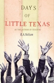 Days of Little Texas ebook by R. A. Nelson