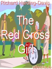 The Red Cross Girl ebook by Harding-Davis, Richard