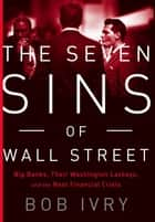 The Seven Sins of Wall Street ebook by Bob Ivry