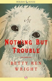 Nothing But Trouble ebook by Betty Ren Wright,Jacqueline Rogers