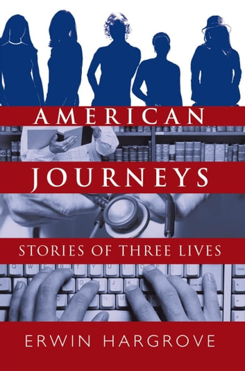American Journeys - Stories of Three Lives ebook by Erwin Hargrove