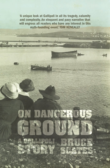 On Dangerous Ground - A Gallipoli Story ebook by Bruce Scates