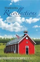 Timeless Recollections - Echoes from a One-Room Schoolhouse ebook by