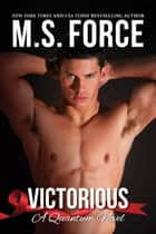 Victorious, Quantum Series, Book 3 ebook by M.S. Force