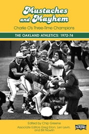 Mustaches and Mayhem: Charlie O's Three Time Champions: The Oakland Athletics: 1972-74 ebook by Society for American Baseball Research