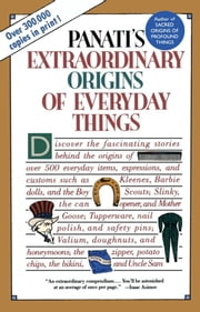 Extraordinary Origins of Everyday Things ebook by Charles Panati