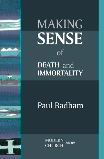 Making Sense of Death and Immortality ebook by Paul Badham