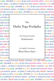 The Hatha Yoga Pradipika (Translated) ebook by Svatmarama, Brian Dana Akers