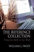 The Reference Collection - From the Shelf to the Web ebook by Linda S Katz
