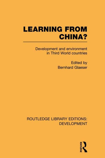 Learning From China? - Development and Environment in Third World Countries ebook by