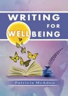 Writing for Wellbeing: Recovery and Self-Discovery ebook by Patricia McAdoo