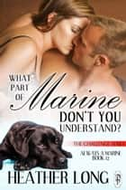 What Part of Marine Don't You Understand? ebook by Heather Long