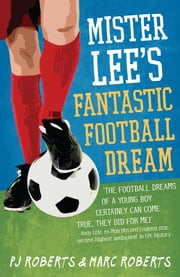 Mister Lee's Fantastic Football Dream ebook by PJ Roberts, Marc Roberts