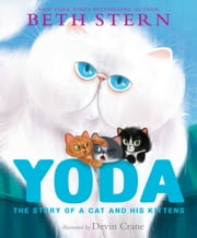 Yoda - The Story of a Cat and His Kittens (with audio recording) ebook by Beth Stern,Devin Crane,K. A. Alistir,Robin Quivers