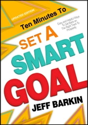 Ten Minutes To Set A Smart Goal: Easy and Helpful Ways To Get Back on The Right Track To Prosperity Track ebook by Jeff Barkin