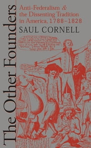 The Other Founders - Anti-Federalism and the Dissenting Tradition in America, 1788-1828 ebook by Saul Cornell