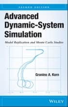 Advanced Dynamic-System Simulation - Model Replication and Monte Carlo Studies ebook by Granino A. Korn