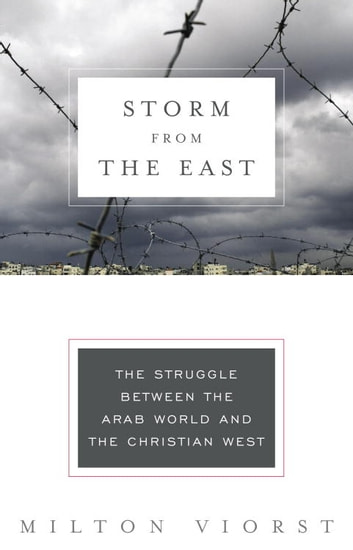 Storm from the East - The Struggle Between the Arab World and the Christian West ebook by Milton Viorst