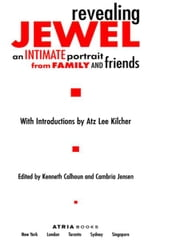 Revealing Jewel - An Intimate Portrait from Family and Friends ebook by Atz Lee Kilcher,Kenneth Calhoun,Cambria Jensen