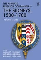 The Ashgate Research Companion to The Sidneys, 1500–1700 - Volume 1: Lives ebook by Michael G. Brennan, Mary Ellen Lamb, Margaret P. Hannay