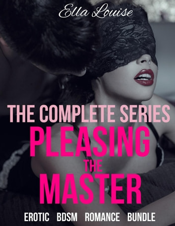 Pleasing the Master: The Complete Series - Pleasing the Master, #5 ebook by Ella Louise