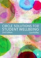Circle Solutions for Student Wellbeing ebook by Sue Roffey