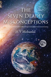 The Seven Deadly Misconceptions ebook by H V Mohanlal