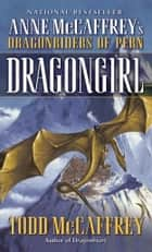 Dragongirl ebook by Todd J. McCaffrey