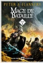 Mage de bataille - tome 1 ebook by Peter A. Flannery, Patrice Louinet