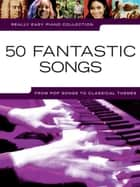 Really Easy Piano: 50 Fantastic Songs ebook by Wise Publications