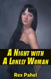 A Night with A Lonely Woman ebook by Rex Pahel