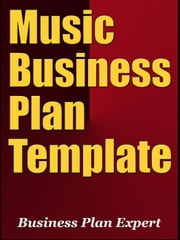 Music Business Plan Template (Including 6 Special Bonuses) ebook by Business Plan Expert