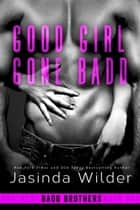 Good Girl Gone Badd 電子書 by Jasinda Wilder