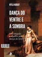 Dança do ventre e a sombra - Descobrindo a sombra pela dança do ventre ebook by Nyla Nuray
