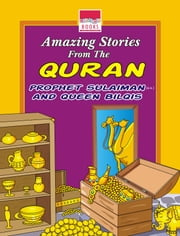 Amazing Stories from the Quran: Prophet Sulaiman(a.s.) and Queen Bilqis ebook by Junaid Nari