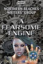 A Fearsome Engine ebook by Northern Beaches Writers' Group, Zena Shapter, Zena Shapter