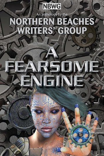 A Fearsome Engine ebook by Northern Beaches Writers' Group,Zena Shapter