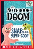 Snap of the Super-Goop: A Branches Book (The Notebook of Doom #10) ebook by Troy Cummings, Troy Cummings