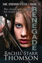 Renegade: Book 4 in The Oneness Cycle ebook by Rachel Starr Thomson