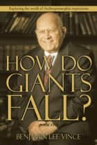 HOW DO GIANTS FALL? - Exploring the world of Anthropomorphic expressions ebook by Benjamin Lee Vince