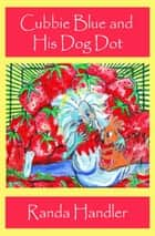 Cubbie Blue and His Dog Dot ebook by Randa Handler