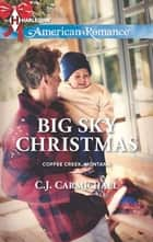 Big Sky Christmas (Mills & Boon American Romance) (Coffee Creek, Montana, Book 4) ebook by C.J. Carmichael