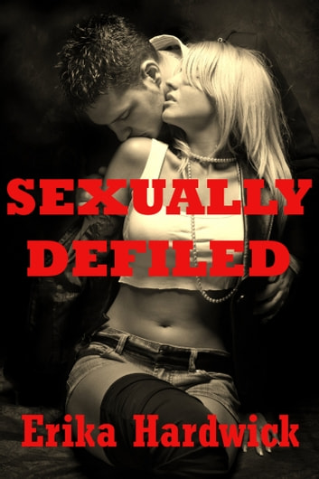 Sexually Defiled (Five Erotica Stories of Innocence Lost) ebook by Erika Hardwick