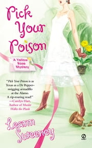 Pick Your Poison - A Yellow Rose Mystery ebook by Leann Sweeney